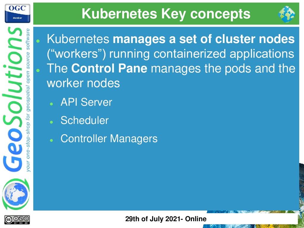 Kubernetes Key concepts ⚫ Kubernetes manages a ...