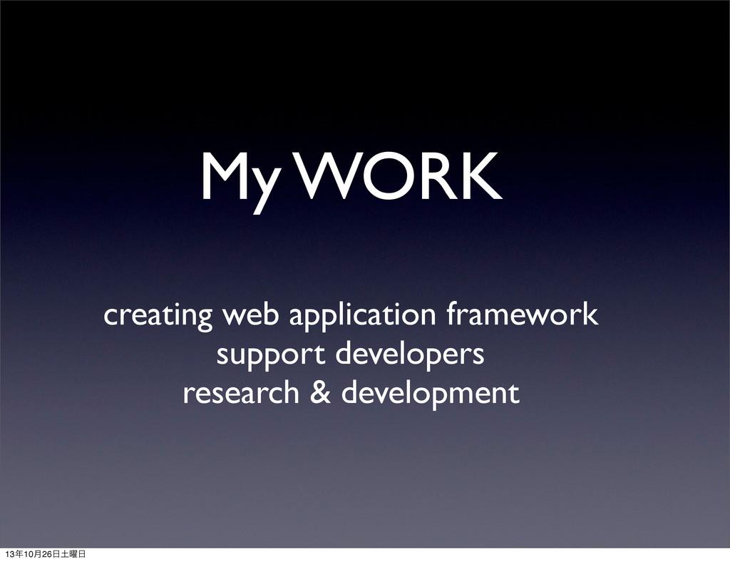 My WORK creating web application framework supp...