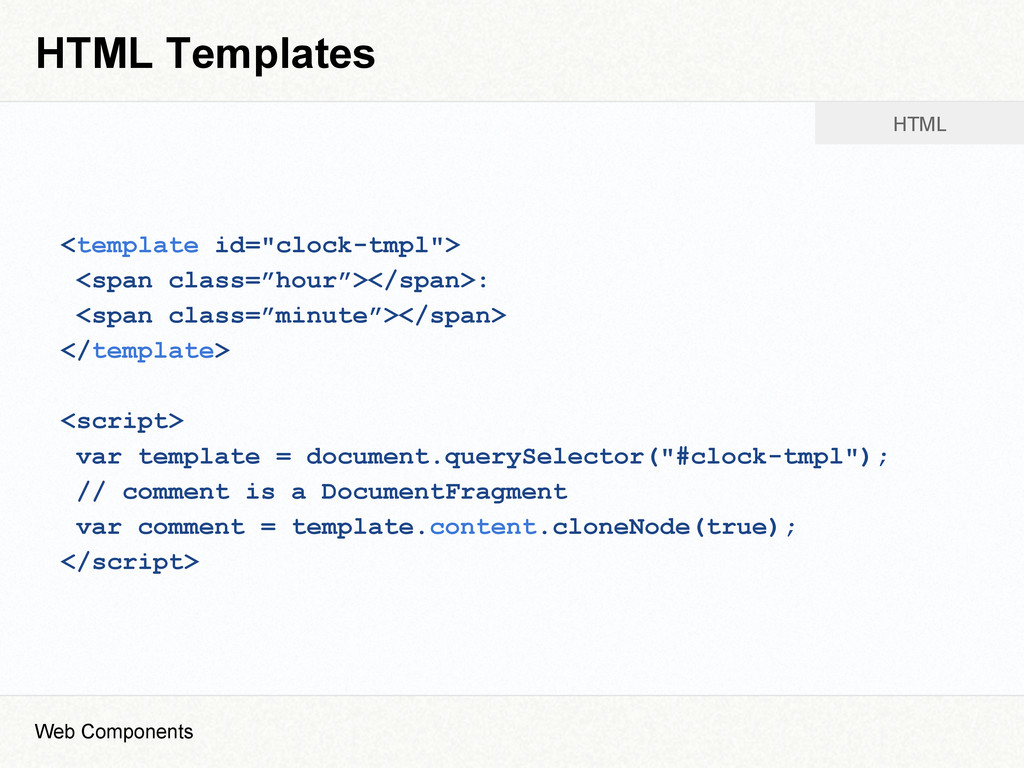 "HTML Templates <template id=""clock-tmpl""> <span..."