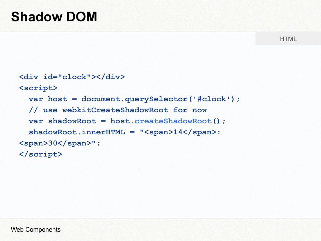 "Shadow DOM <div id=""clock""></div> <script> var ..."