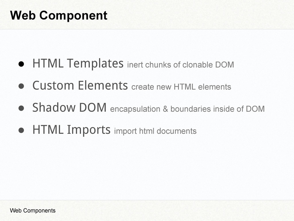 Web Component ● HTML Templates inert chunks of ...