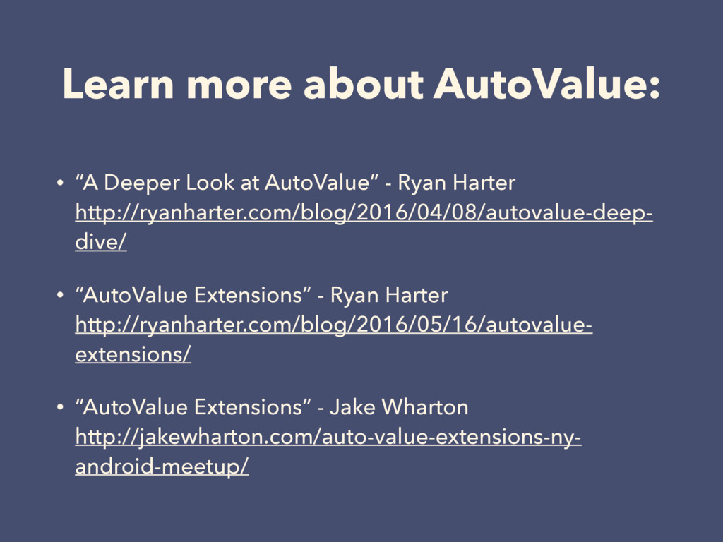 """Learn more about AutoValue: • """"A Deeper Look at..."""