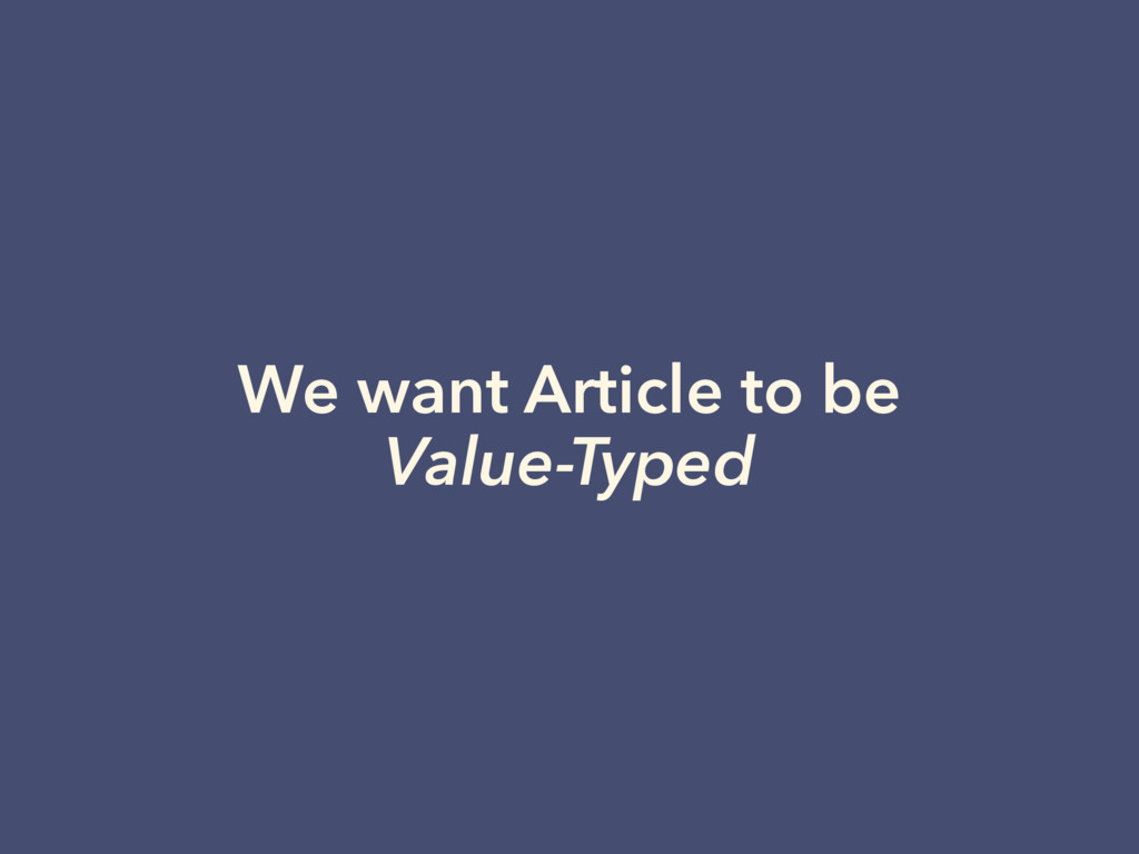 We want Article to be Value-Typed