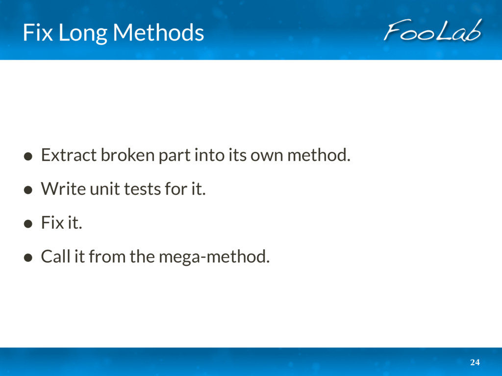 Fix Long Methods • Extract broken part into its...