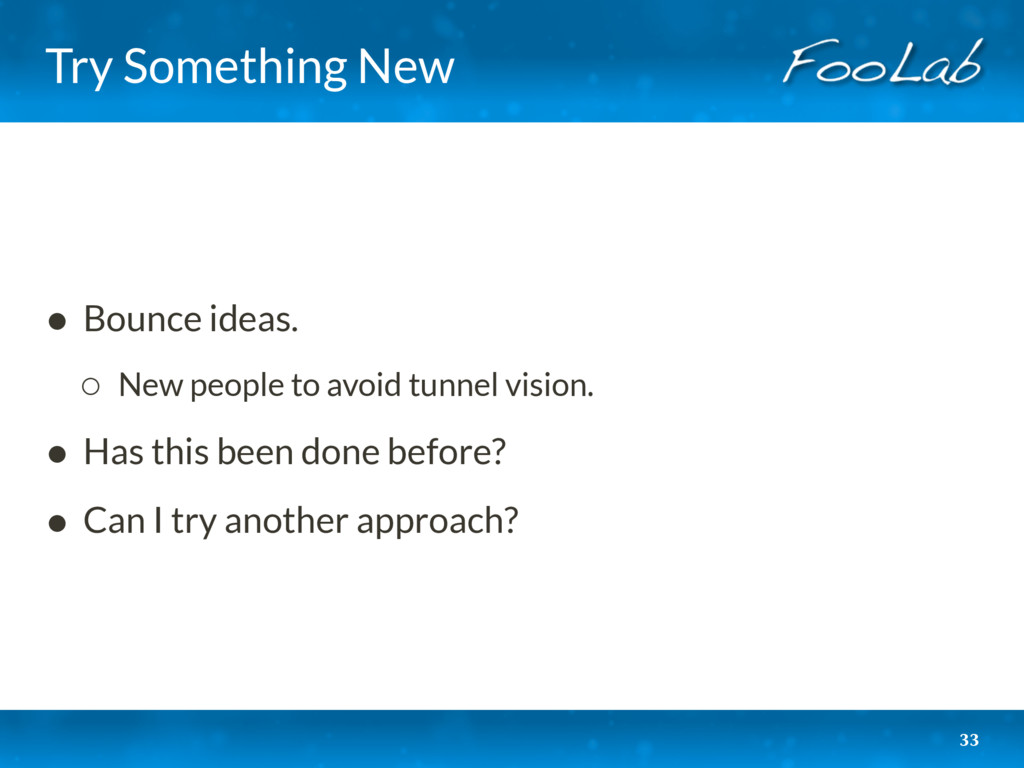 Try Something New • Bounce ideas. ◦ New people ...
