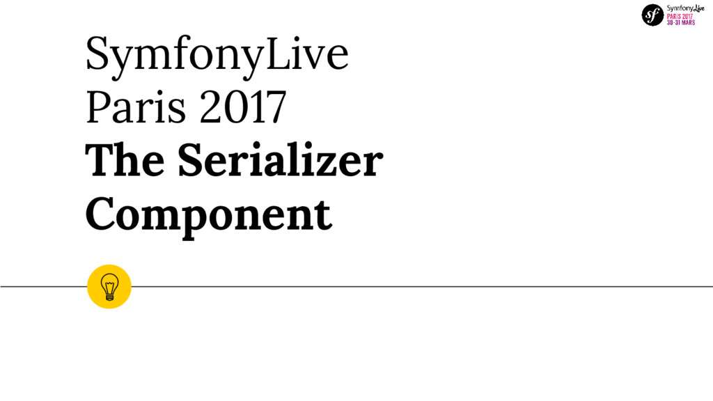SymfonyLive Paris 2017 The Serializer Component