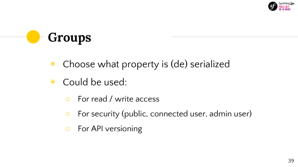 Groups ◉ Choose what property is (de) serialize...