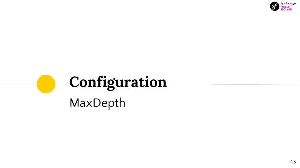 Configuration MaxDepth 43