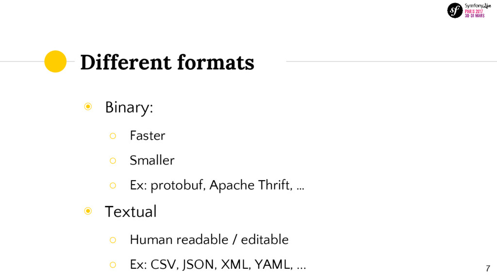 Different formats ◉ Binary: ○ Faster ○ Smaller ...