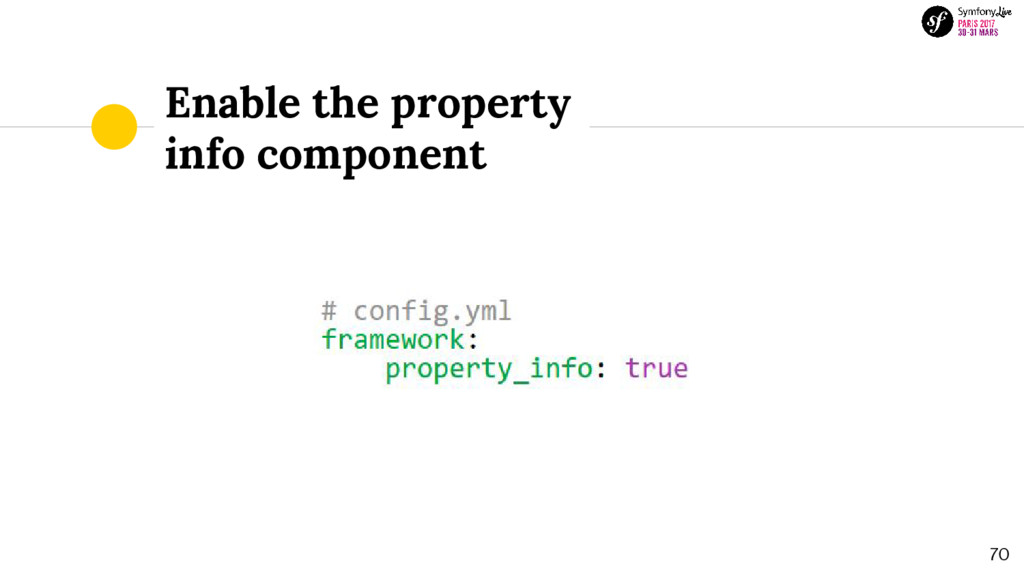 Enable the property info component 70