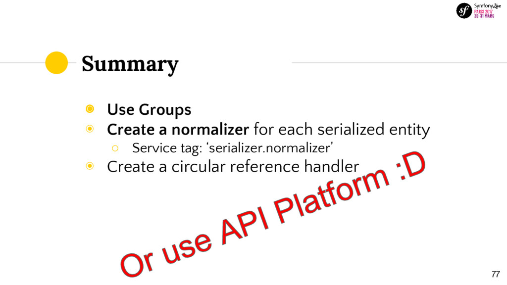Summary 77 ◉ Use Groups ◉ Create a normalizer f...