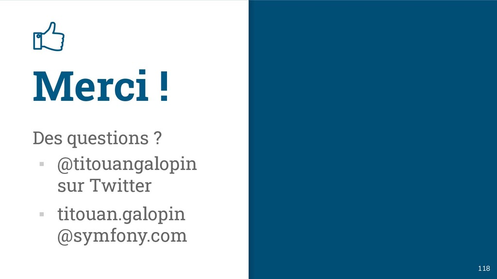 Merci ! 118 Des questions ? ▪ @titouangalopin s...