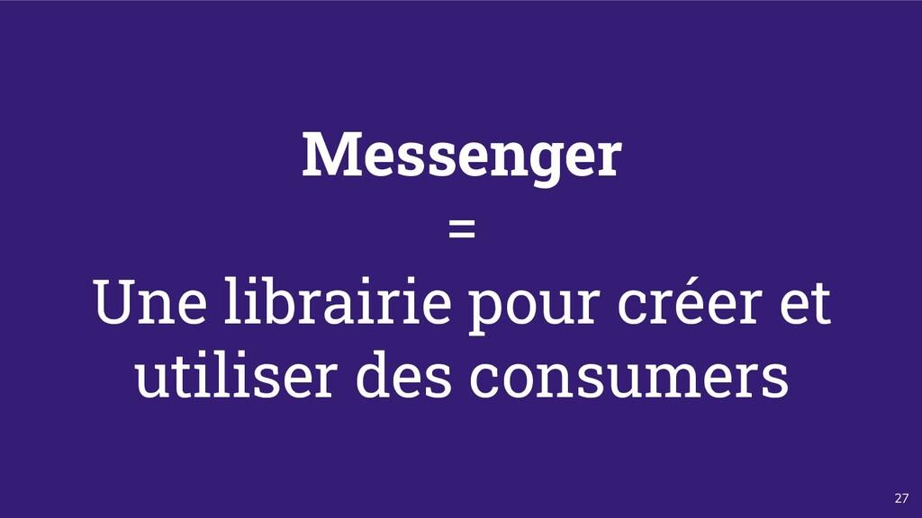 27 Messenger = Une librairie pour créer et util...