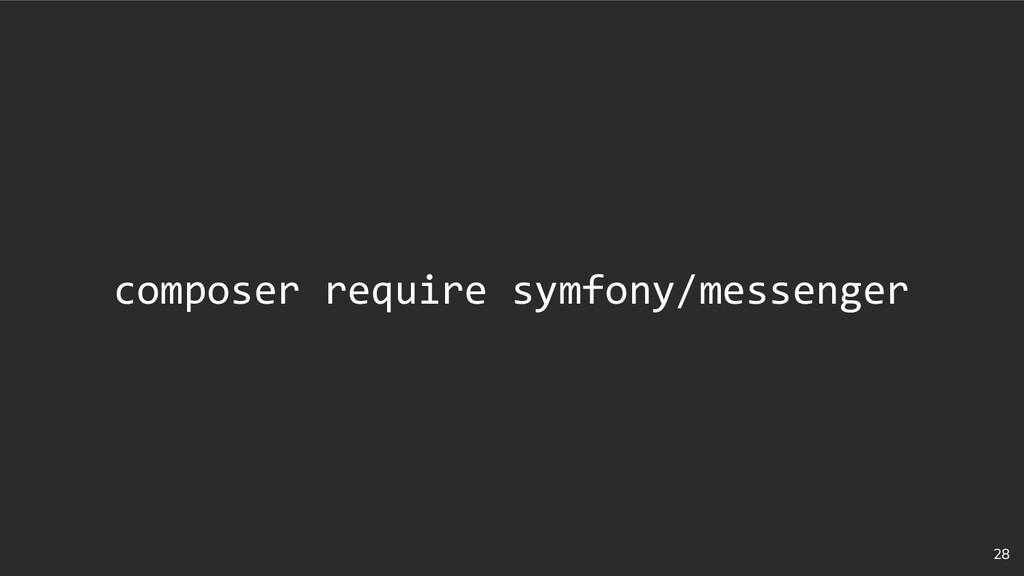 28 composer require symfony/messenger