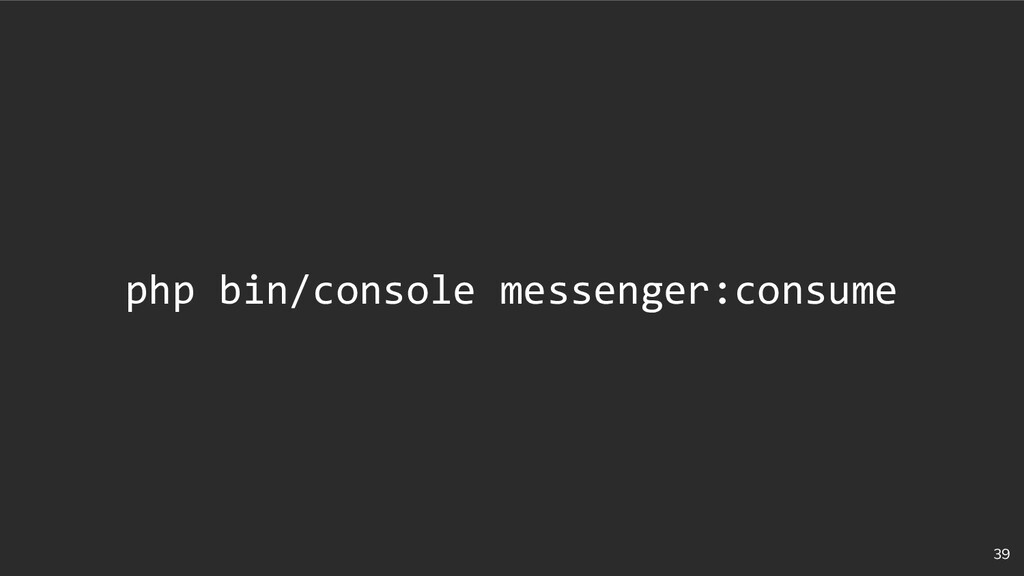 39 php bin/console messenger:consume