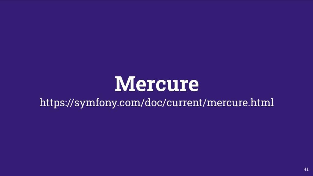 41 Mercure https://symfony.com/doc/current/merc...