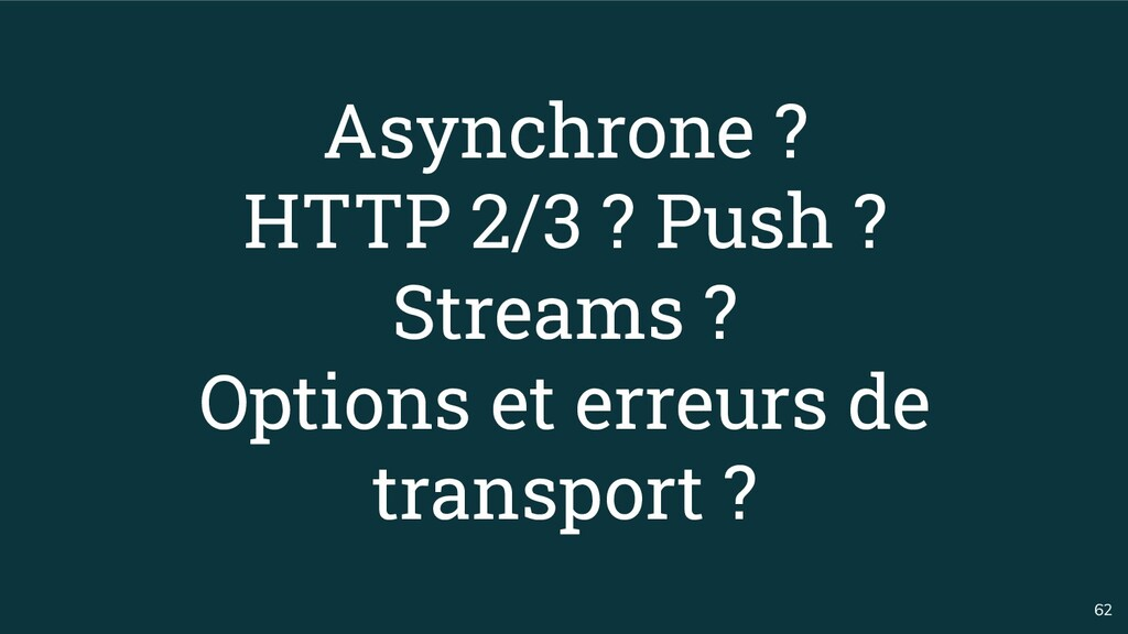 62 Asynchrone ? HTTP 2/3 ? Push ? Streams ? Opt...