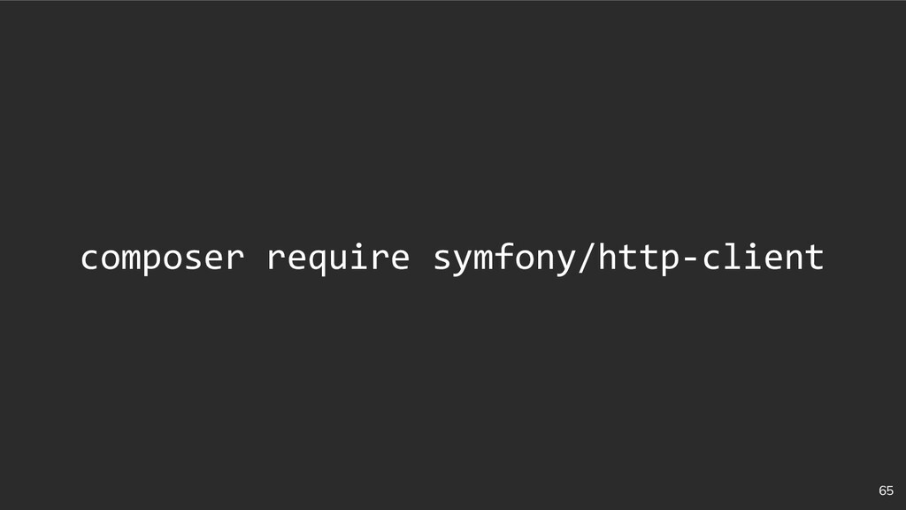 65 composer require symfony/http-client