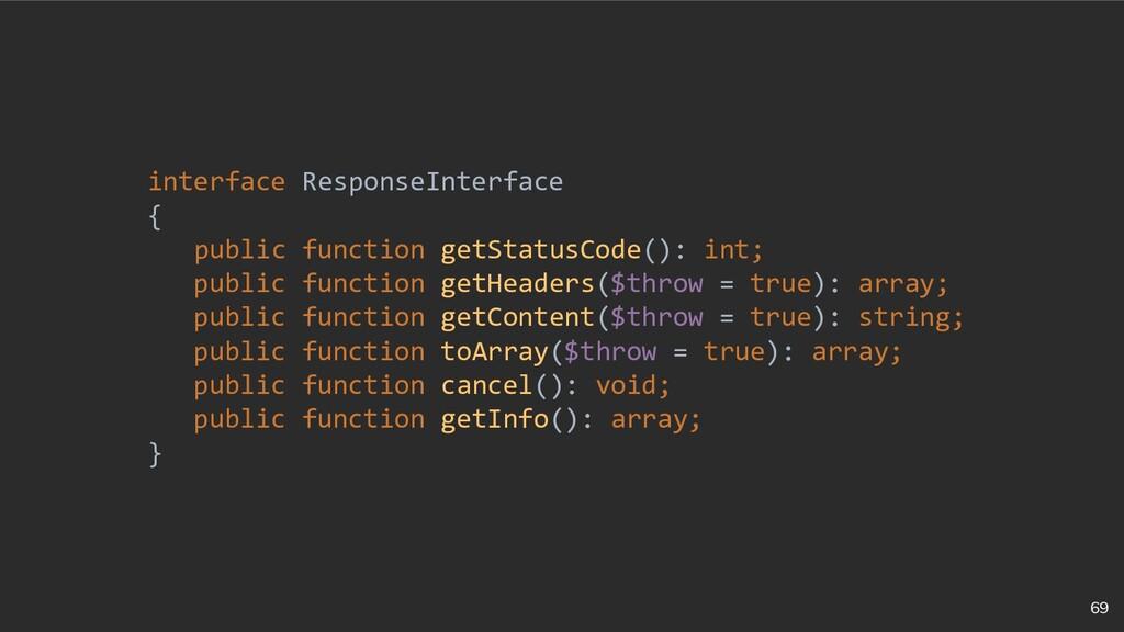69 interface ResponseInterface { public functio...
