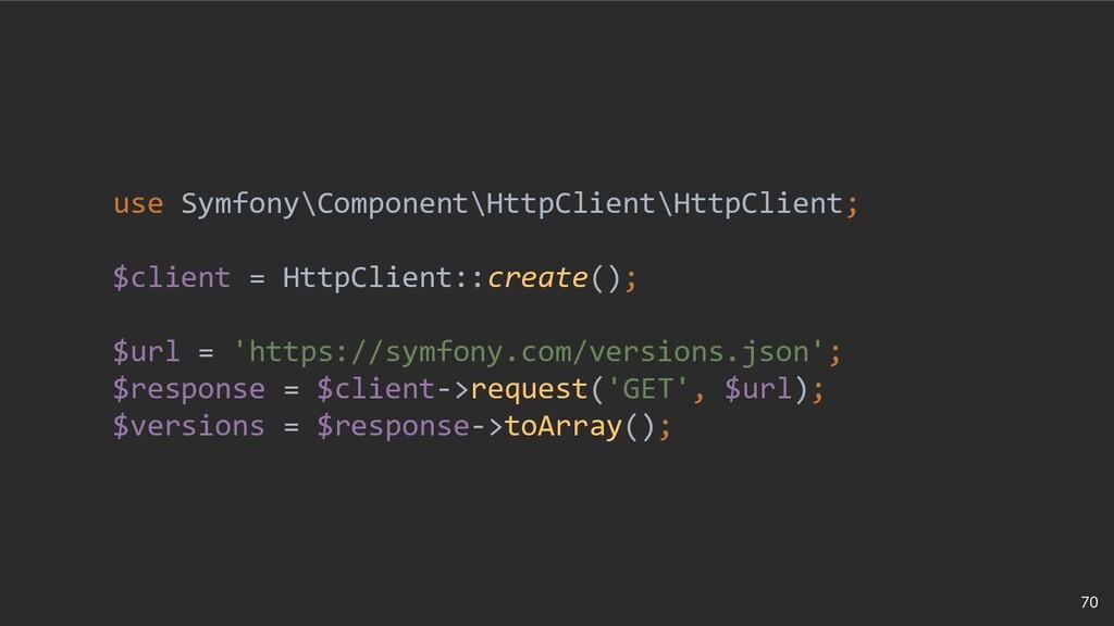 70 use Symfony\Component\HttpClient\HttpClient;...