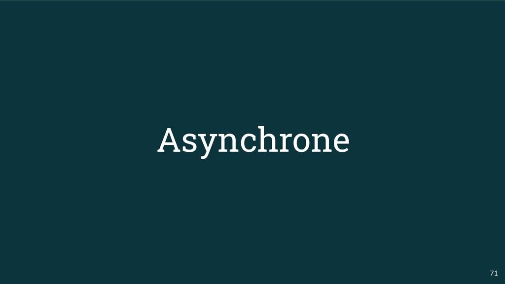71 Asynchrone