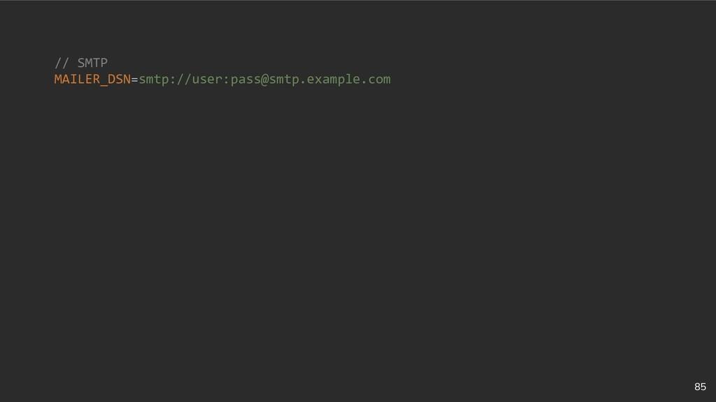 85 // SMTP MAILER_DSN=smtp://user:pass@smtp.exa...
