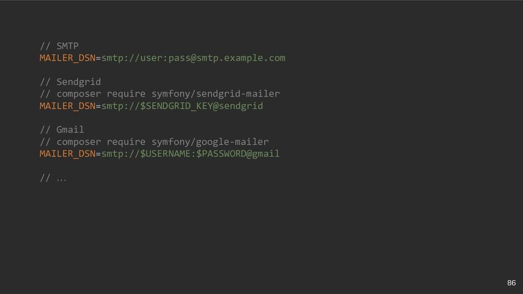 86 // SMTP MAILER_DSN=smtp://user:pass@smtp.exa...