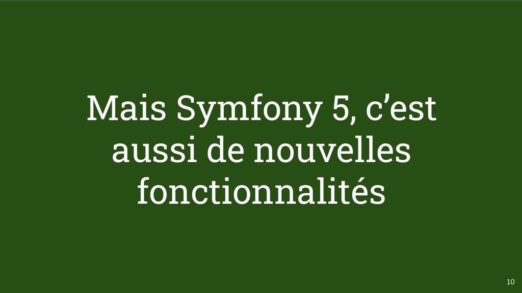 10 Mais Symfony 5, c'est aussi de nouvelles fon...
