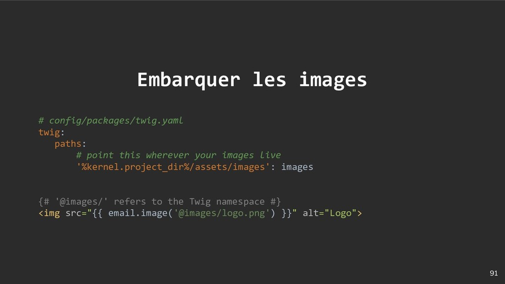 91 Embarquer les images # config/packages/twig....