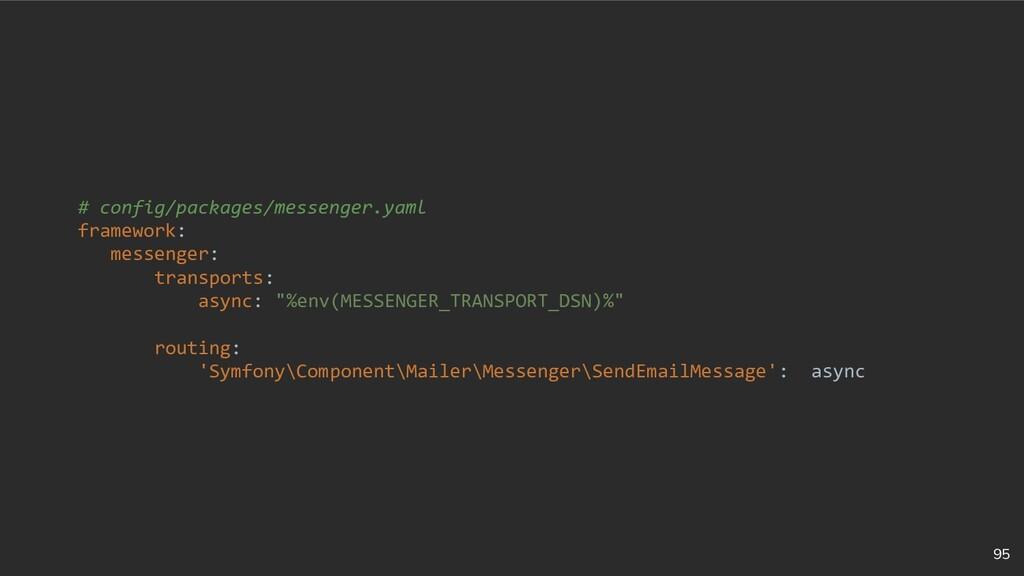 95 # config/packages/messenger.yaml framework: ...