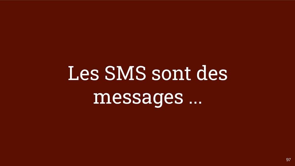 97 Les SMS sont des messages ...