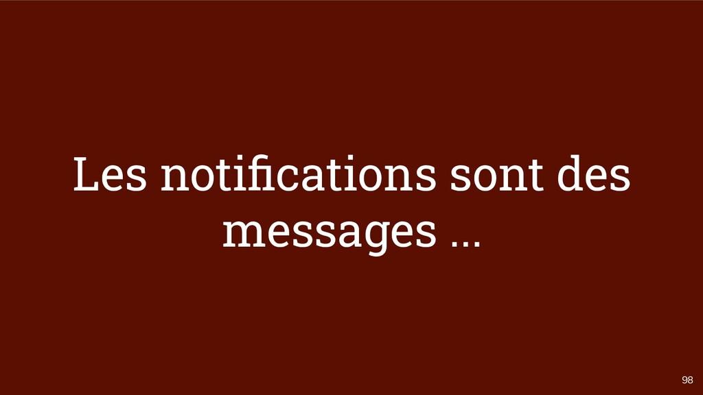 98 Les notifications sont des messages ...