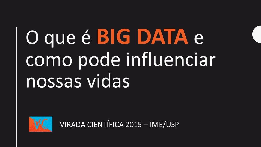 O que é BIG DATA e como pode influenciar nossas...
