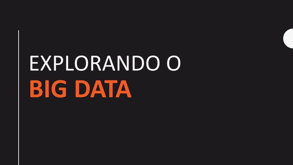 EXPLORANDO O BIG DATA