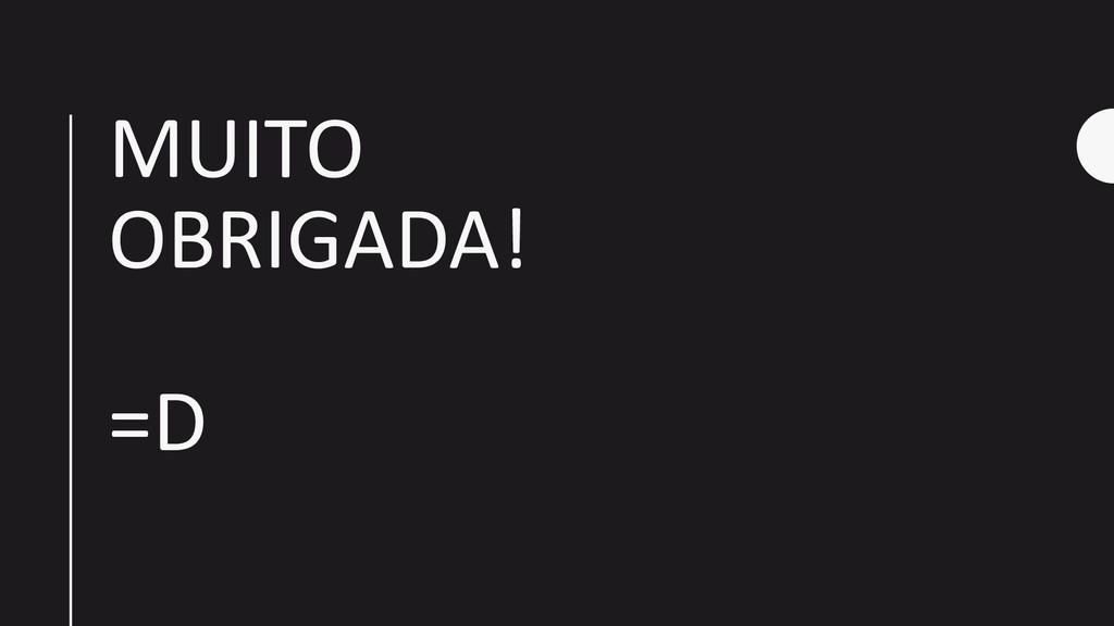 MUITO OBRIGADA! =D