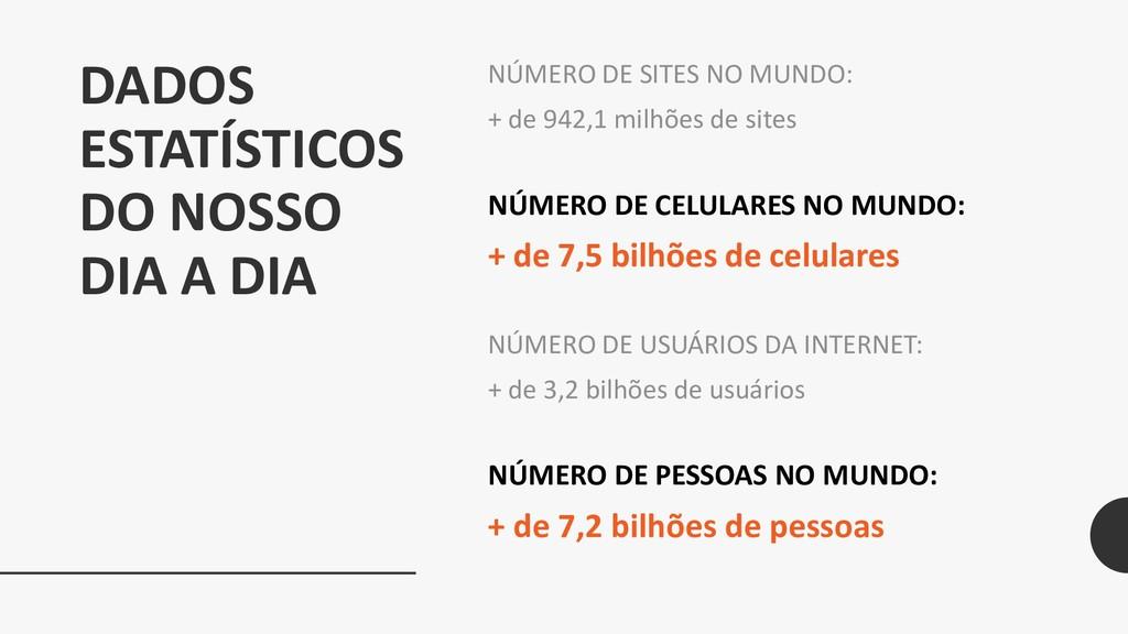 DADOS ESTATÍSTICOS DO NOSSO DIA A DIA NÚMERO DE...