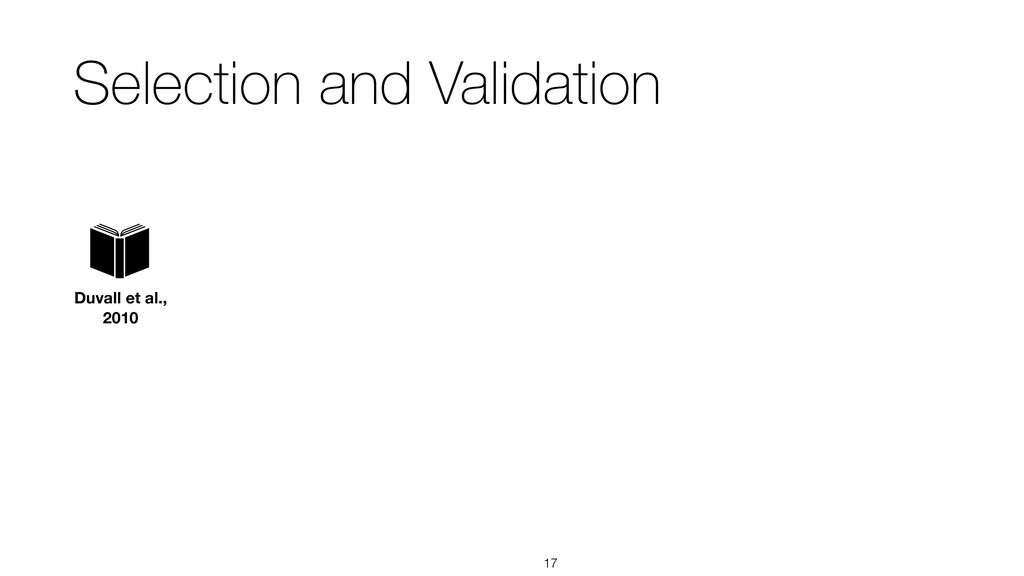 Selection and Validation !17 Duvall et al., 2010