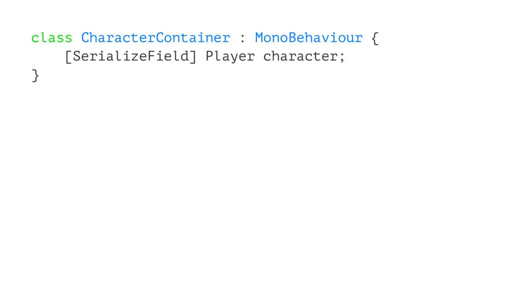 class CharacterContainer : MonoBehaviour { [Ser...