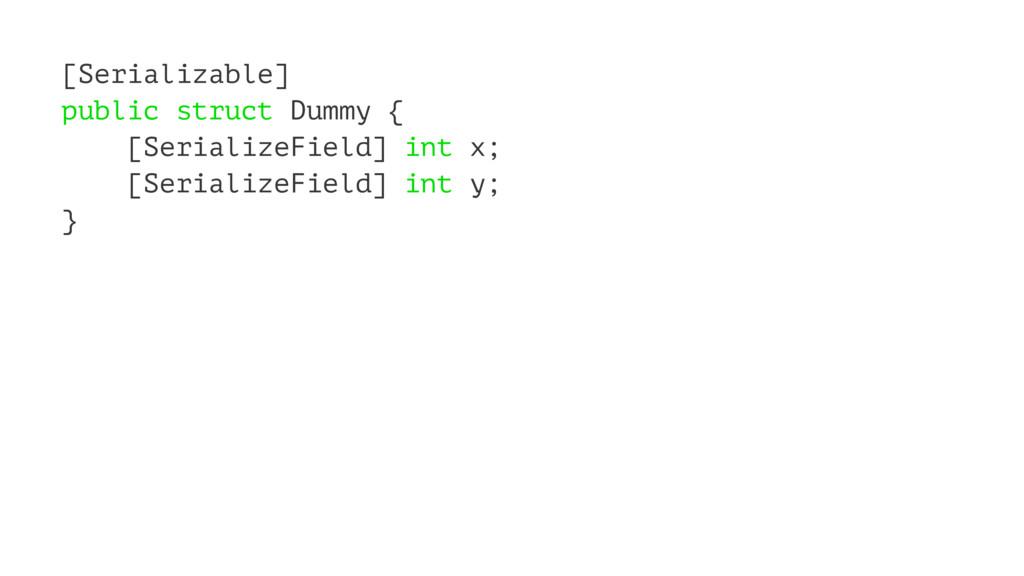 [Serializable] public struct Dummy { [Serialize...
