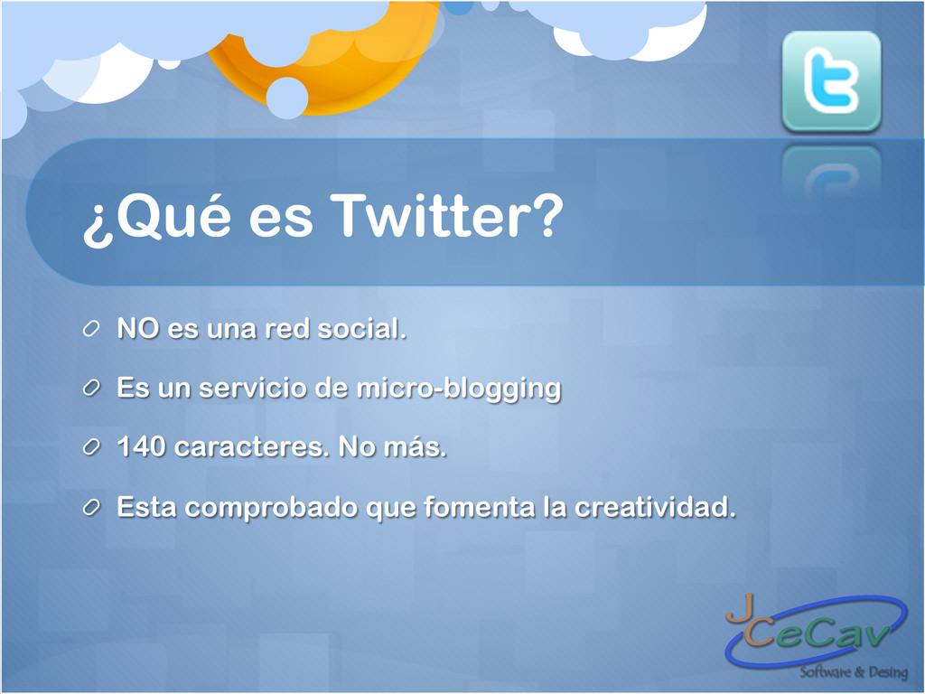 ¿Qué es Twitter? !  NO es una red social. ! Es...