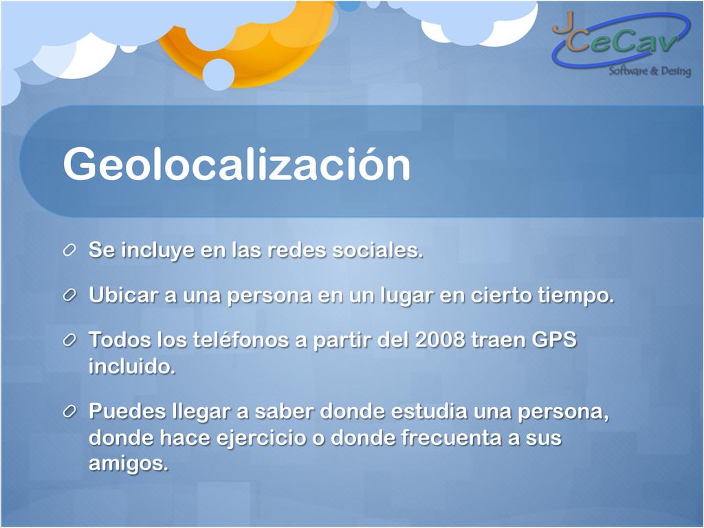 Geolocalización !  Se incluye en las redes soc...