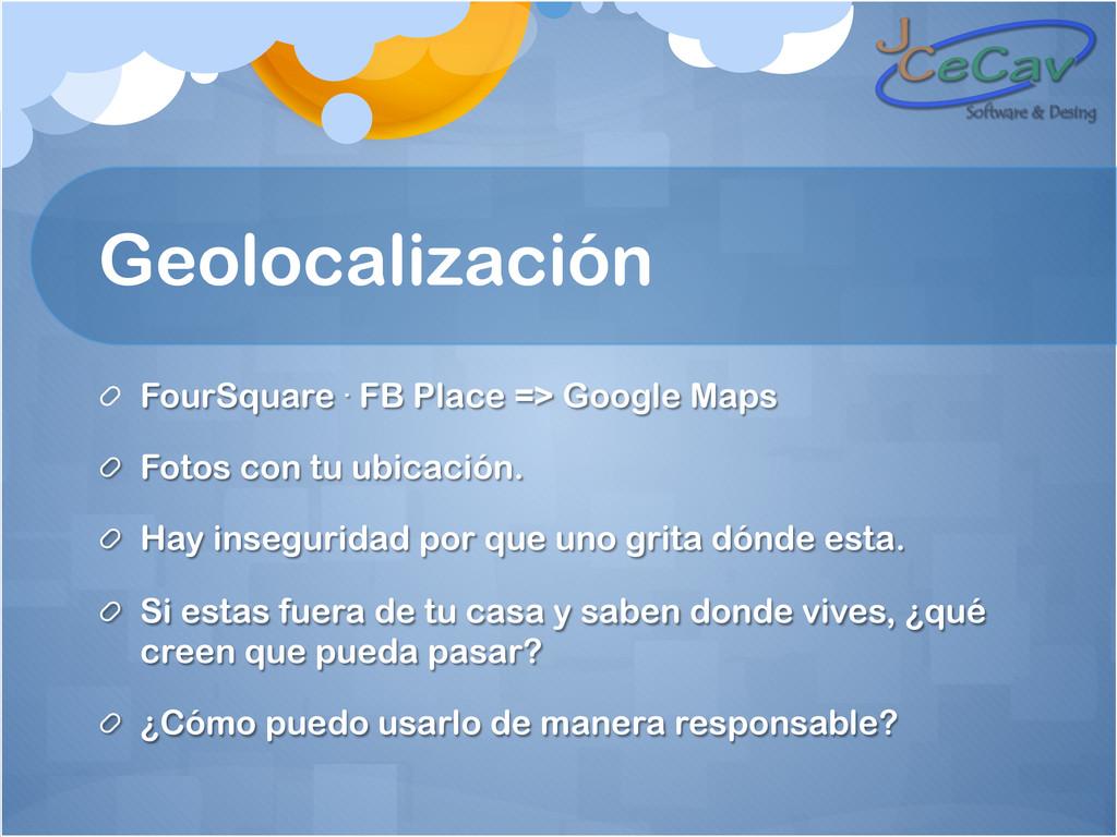 Geolocalización ! FourSquare · FB Place => Goog...