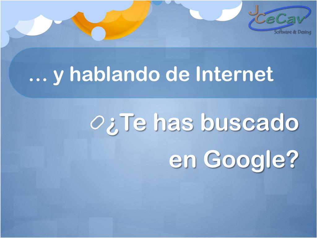 … y hablando de Internet ! ¿Te has buscado en ...