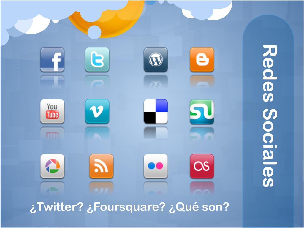 Redes Sociales ¿Twitter? ¿Foursquare? ¿Qué son?