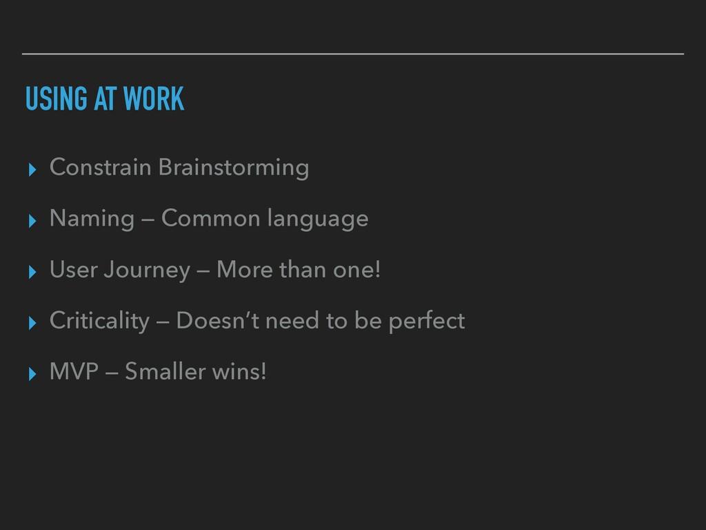 USING AT WORK ▸ Constrain Brainstorming ▸ Namin...