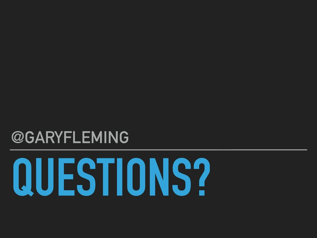 QUESTIONS? @GARYFLEMING
