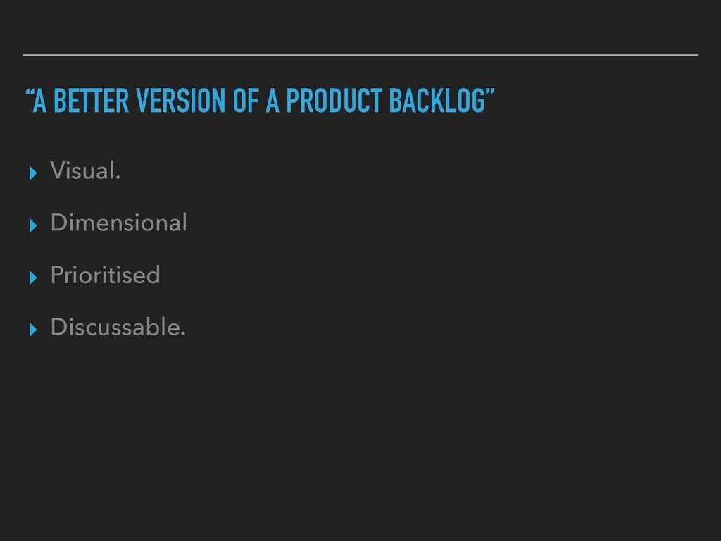 """A BETTER VERSION OF A PRODUCT BACKLOG"" ▸ Visua..."