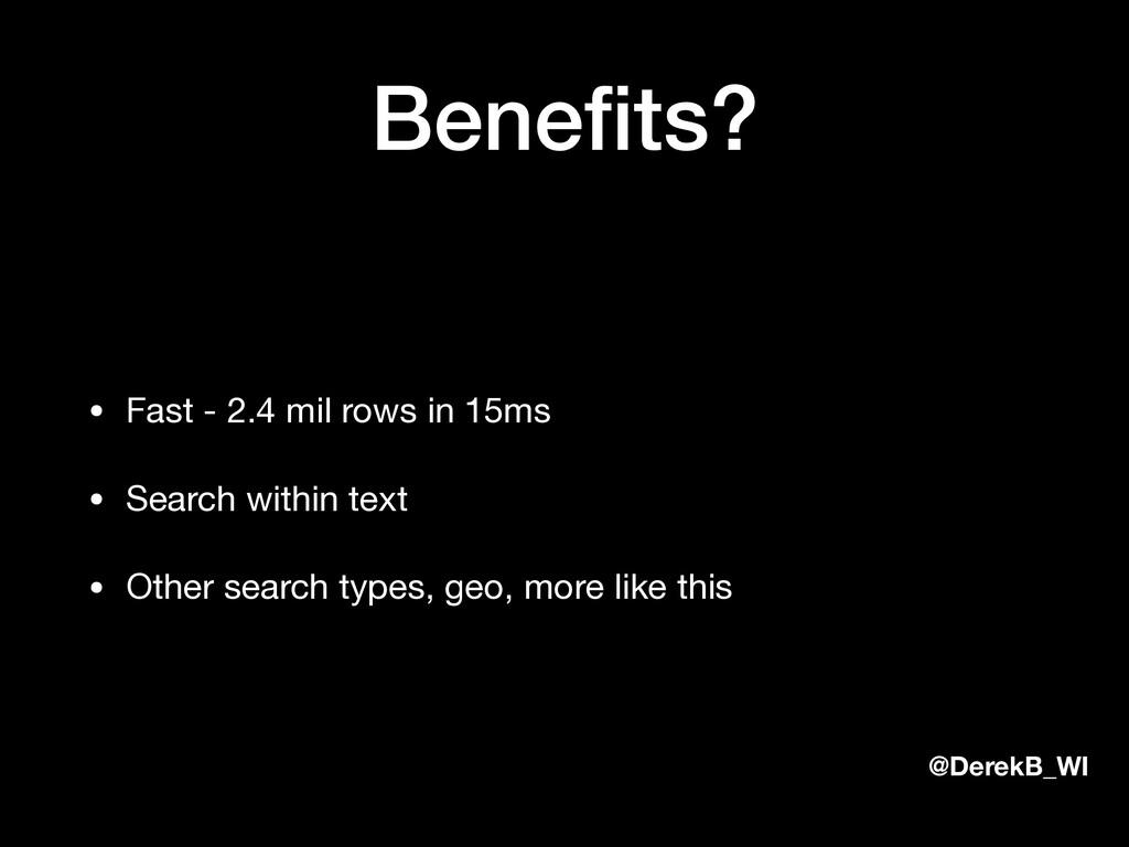 @DerekB_WI Benefits? • Fast - 2.4 mil rows in 15...