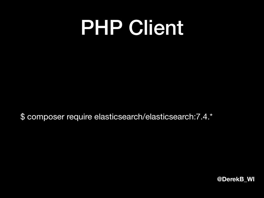 @DerekB_WI PHP Client $ composer require elasti...
