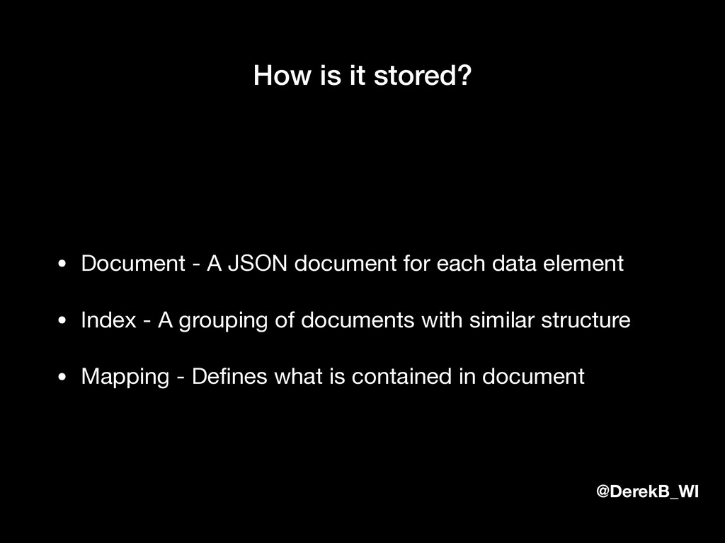 @DerekB_WI How is it stored? • Document - A JSO...